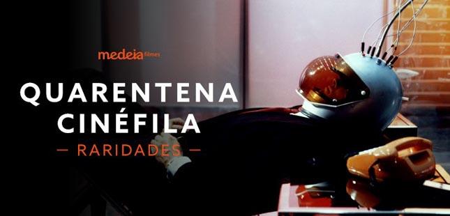 Quarentena Cinéfila Medeia Filmes –  Raridades
